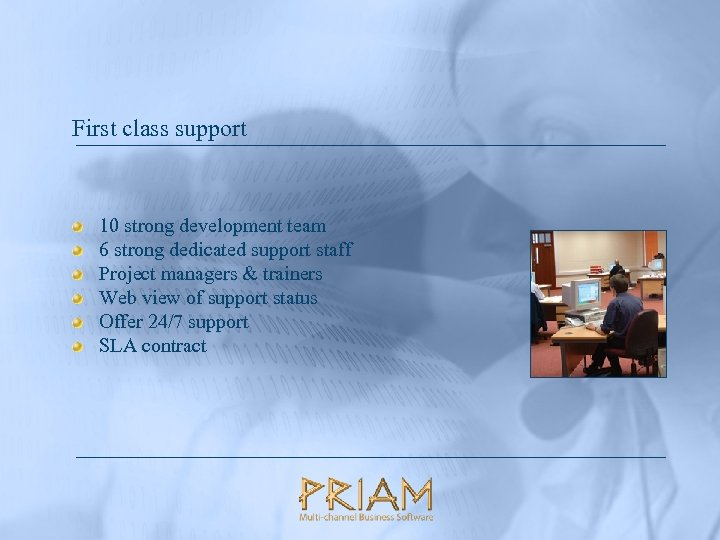 First class support 10 strong development team 6 strong dedicated support staff Project managers