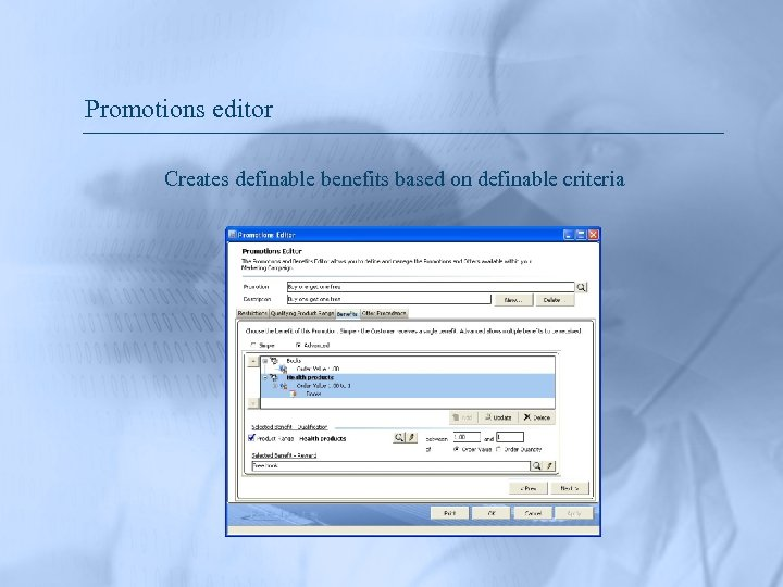 Promotions editor Creates definable benefits based on definable criteria