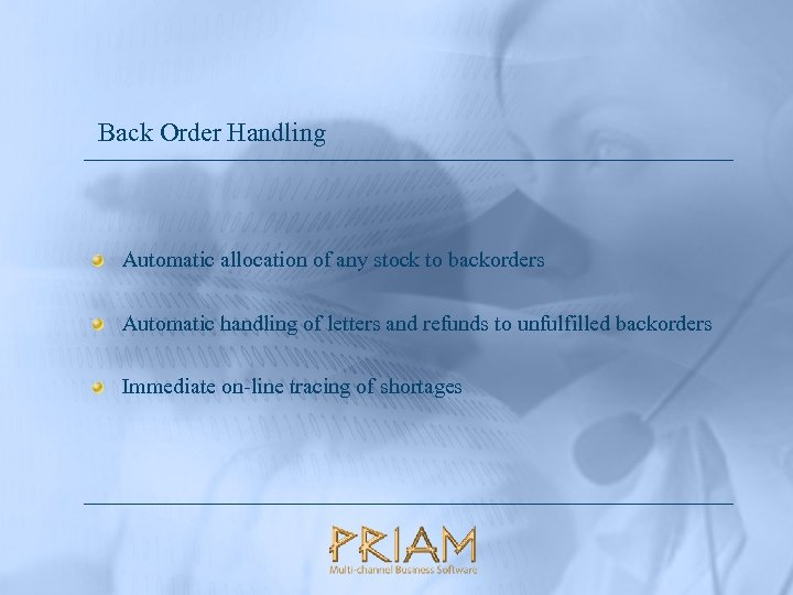 Back Order Handling Automatic allocation of any stock to backorders Automatic handling of letters