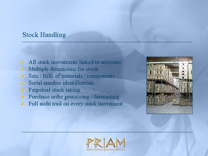 Stock Handling All stock movements linked to accounts Multiple dimensions for stock Sets /