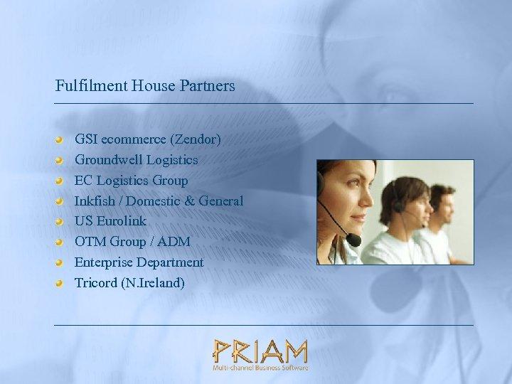 Fulfilment House Partners GSI ecommerce (Zendor) Groundwell Logistics EC Logistics Group Inkfish / Domestic
