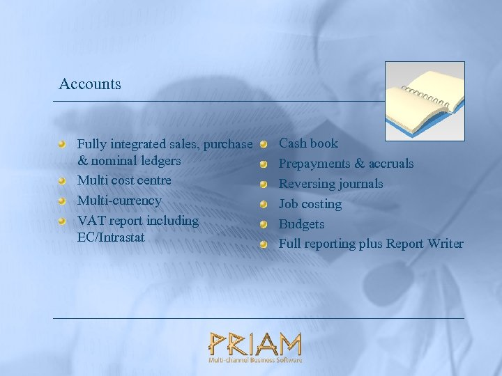 Accounts Fully integrated sales, purchase & nominal ledgers Multi cost centre Multi-currency VAT report
