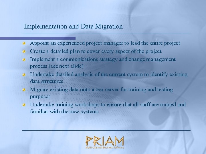 Implementation and Data Migration Appoint an experienced project manager to lead the entire project