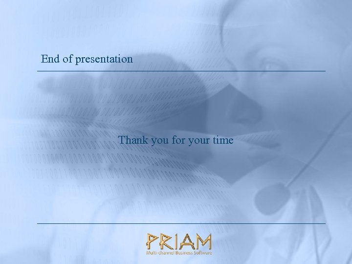 End of presentation Thank you for your time