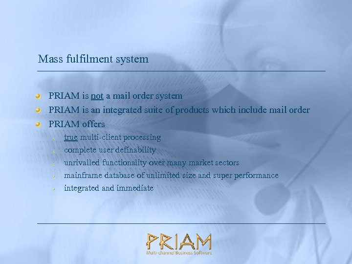 Mass fulfilment system PRIAM is not a mail order system PRIAM is an integrated