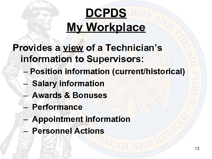 DCPDS My Workplace Provides a view of a Technician's information to Supervisors: – Position