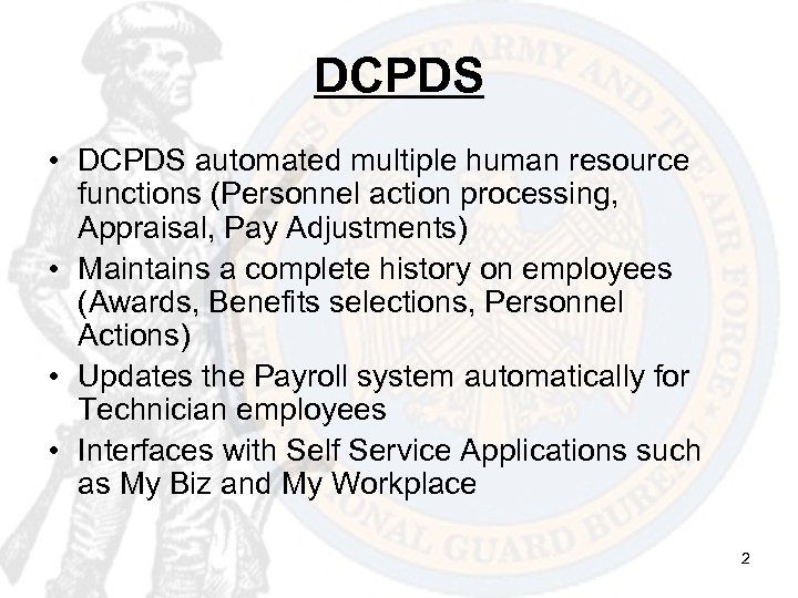 DCPDS • DCPDS automated multiple human resource functions (Personnel action processing, Appraisal, Pay Adjustments)