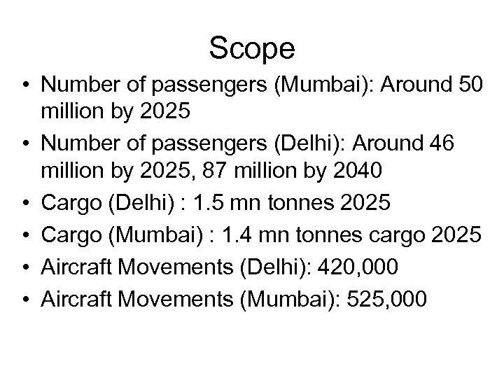 Scope • Number of passengers (Mumbai): Around 50 million by 2025 • Number of
