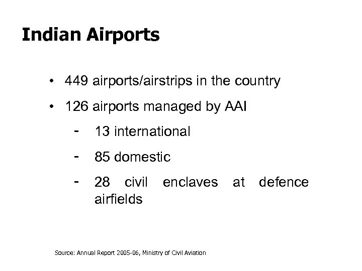 Indian Airports • 449 airports/airstrips in the country • 126 airports managed by AAI