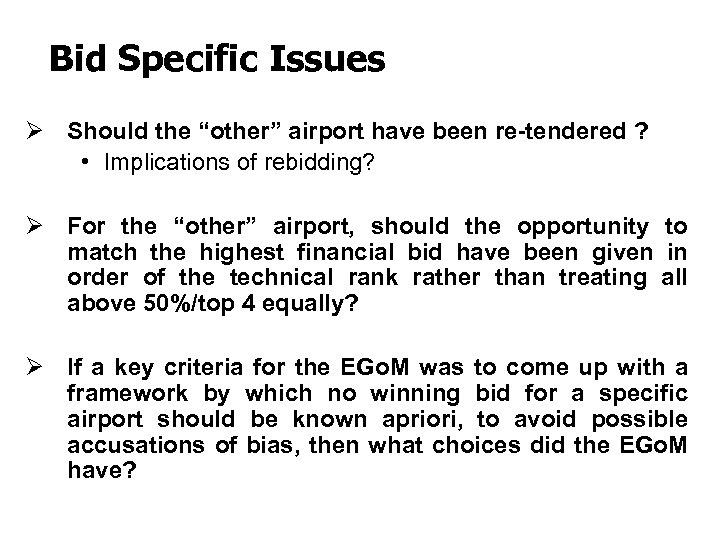 """Bid Specific Issues Ø Should the """"other"""" airport have been re-tendered ? • Implications"""