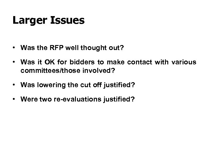 Larger Issues • Was the RFP well thought out? • Was it OK for