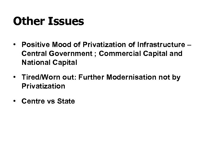 Other Issues • Positive Mood of Privatization of Infrastructure – Central Government ; Commercial