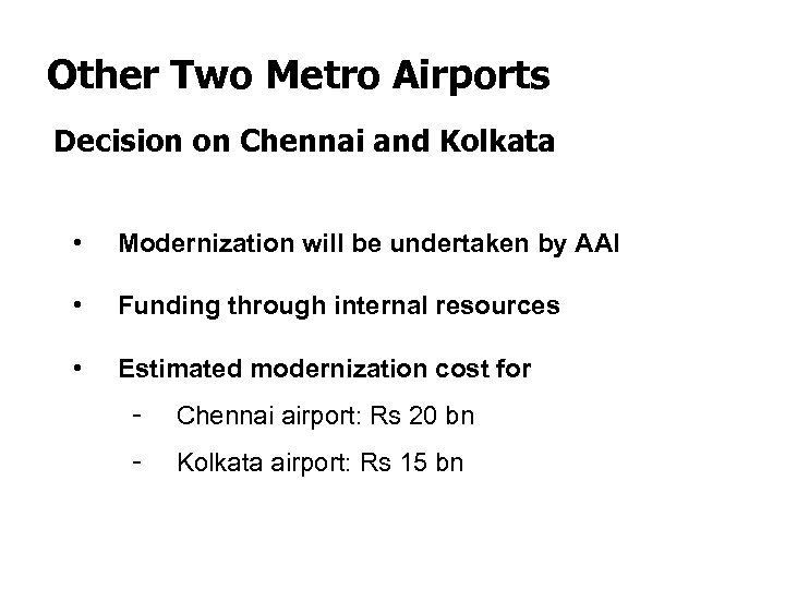 Other Two Metro Airports Decision on Chennai and Kolkata • Modernization will be undertaken