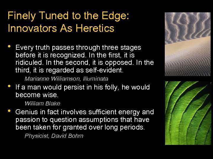 Finely Tuned to the Edge: Innovators As Heretics • • • Every truth passes
