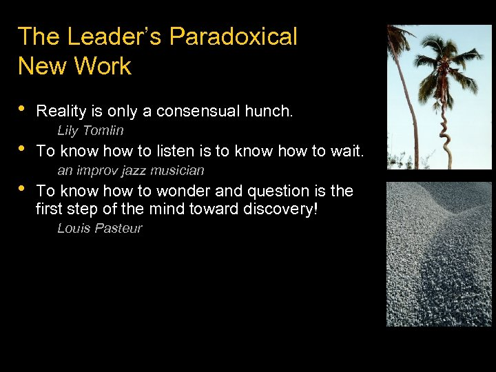 The Leader's Paradoxical New Work • • • Reality is only a consensual hunch.
