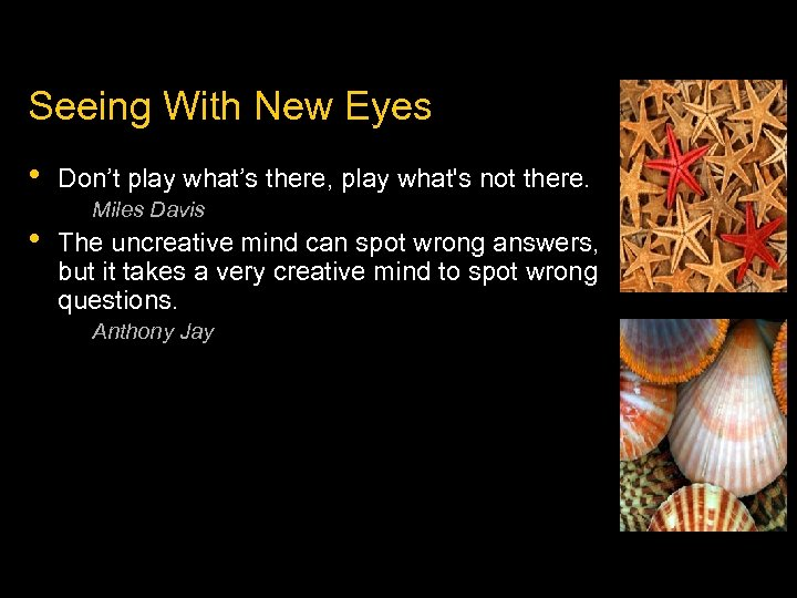 Seeing With New Eyes • • Don't play what's there, play what's not there.