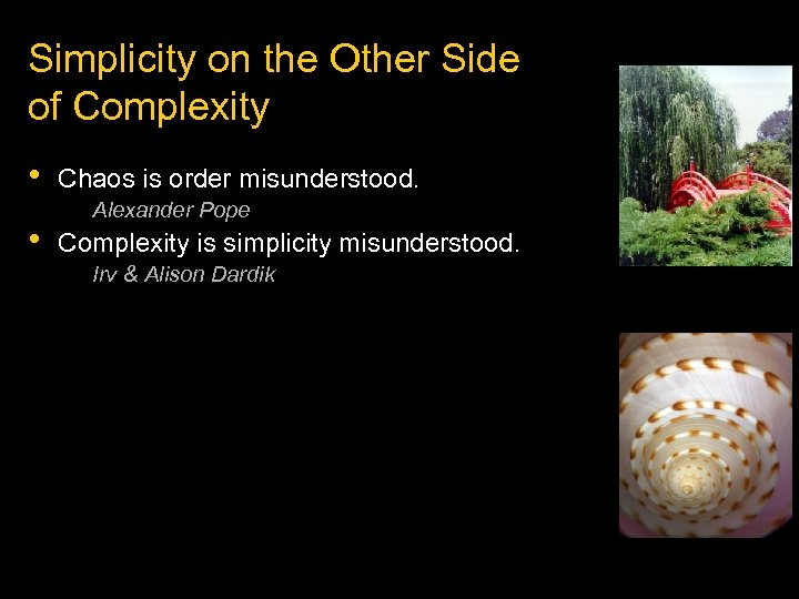 Simplicity on the Other Side of Complexity • • Chaos is order misunderstood. Alexander