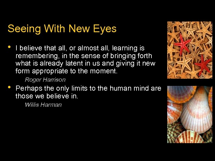 Seeing With New Eyes • • I believe that all, or almost all, learning