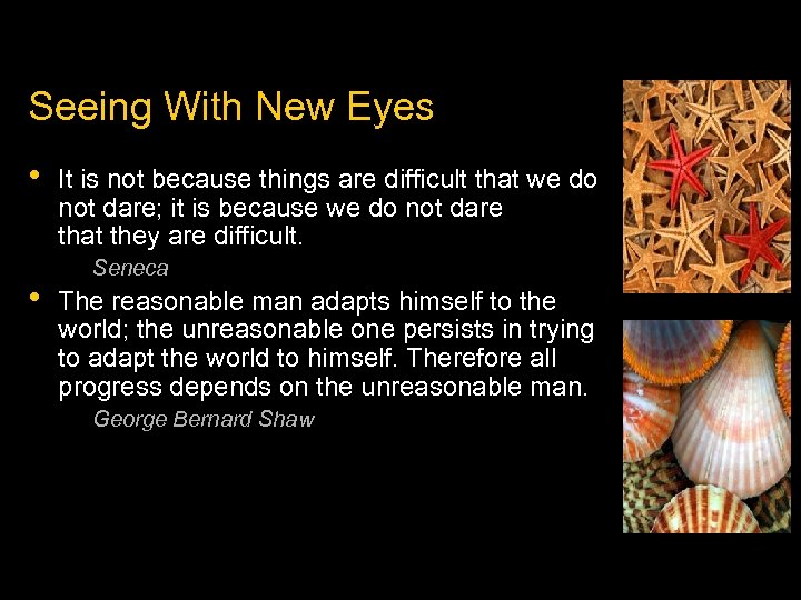 Seeing With New Eyes • • It is not because things are difficult that