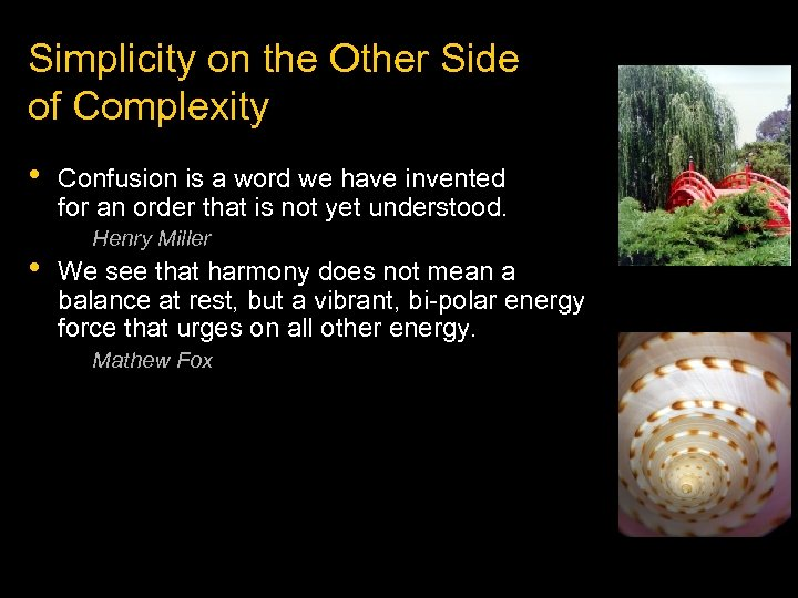 Simplicity on the Other Side of Complexity • • Confusion is a word we