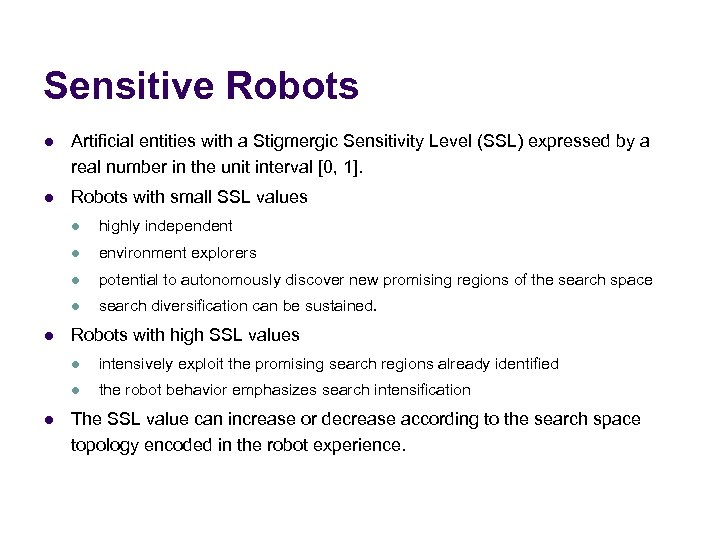 Sensitive Robots l Artificial entities with a Stigmergic Sensitivity Level (SSL) expressed by a
