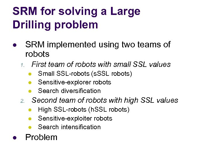 SRM for solving a Large Drilling problem SRM implemented using two teams of robots