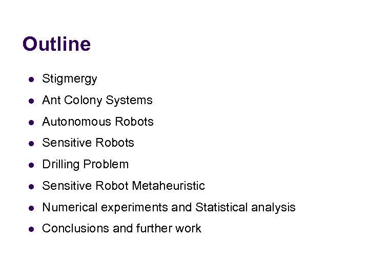 Outline l Stigmergy l Ant Colony Systems l Autonomous Robots l Sensitive Robots l