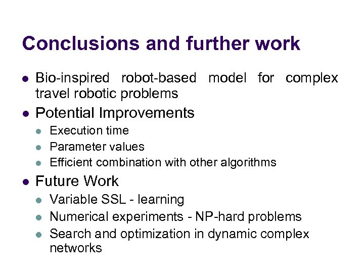 Conclusions and further work l Bio-inspired robot-based model for complex travel robotic problems l