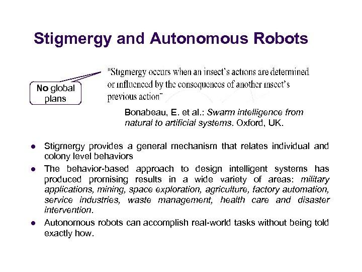 Stigmergy and Autonomous Robots No global plans Bonabeau, E. et al. : Swarm intelligence