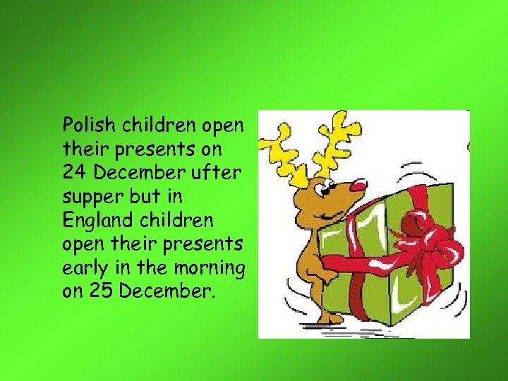 Polish children open their presents on 24 December ufter supper but in England children