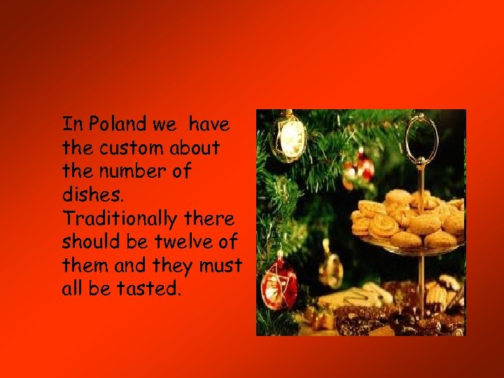 In Poland we have the custom about the number of dishes. Traditionally there should
