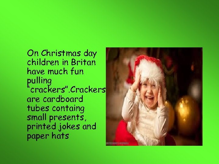 """On Christmas day children in Britan have much fun pulling """"crackers"""". Crackers are cardboard"""