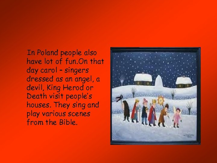 In Poland people also have lot of fun. On that day carol – singers