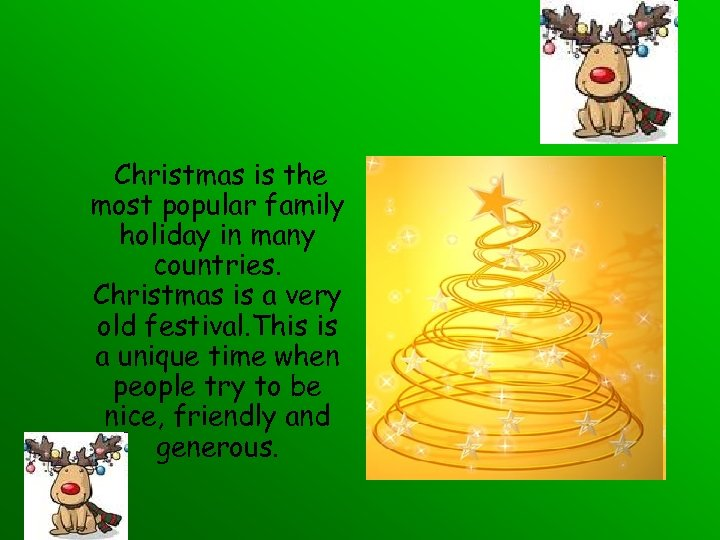 Christmas is the most popular family holiday in many countries. Christmas is a very