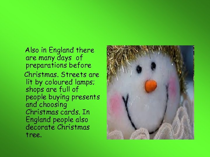 Also in England there are many days of preparations before Christmas. Streets are lit