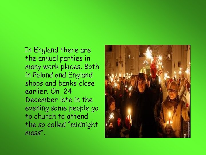 In England there are the annual parties in many work places. Both in Poland