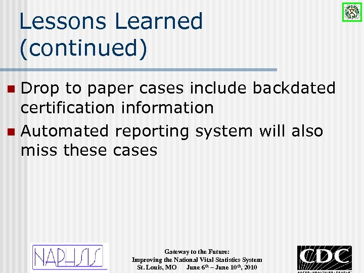 Lessons Learned (continued) Drop to paper cases include backdated certification information n Automated reporting