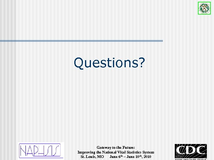 Questions? Gateway to the Future: Improving the National Vital Statistics System St. Louis, MO