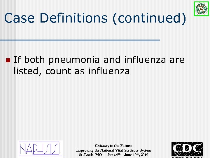 Case Definitions (continued) n If both pneumonia and influenza are listed, count as influenza