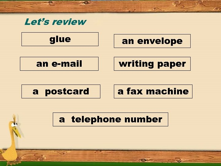 Let's review glue an envelope an e-mail writing paper a postcard a fax machine