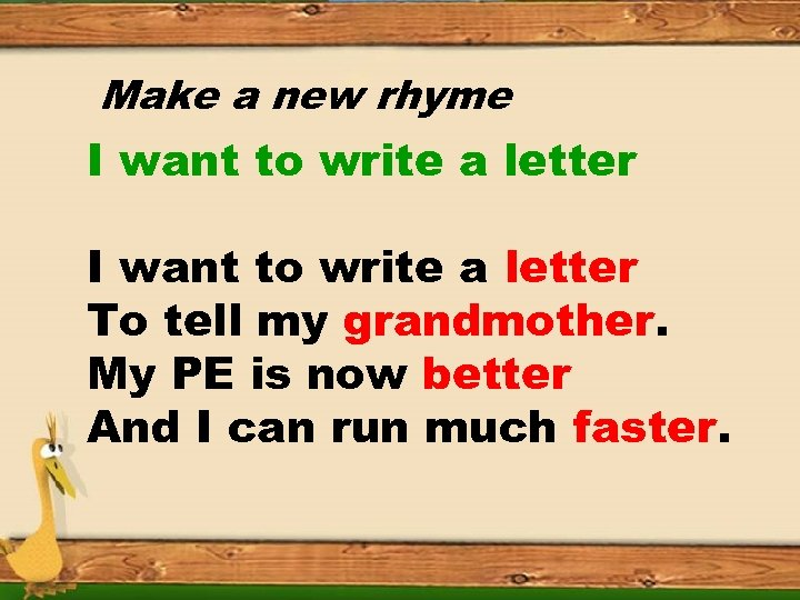 Make a new rhyme I want to write a letter To tell my grandmother.