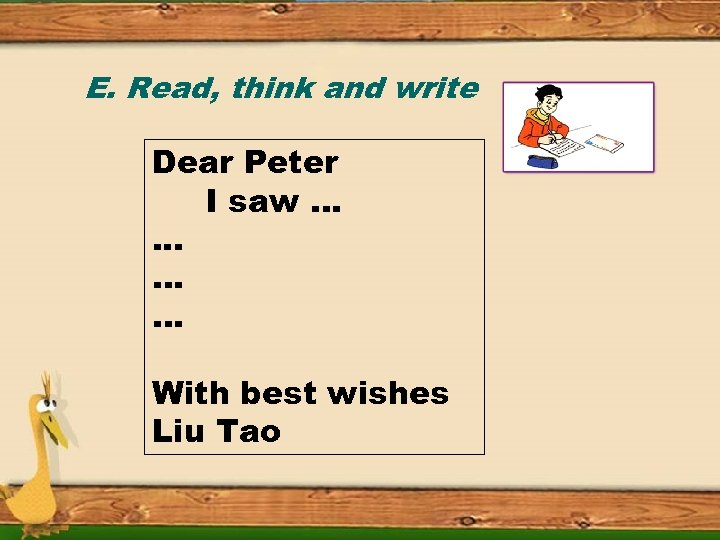E. Read, think and write Dear Peter I saw …. . . … …