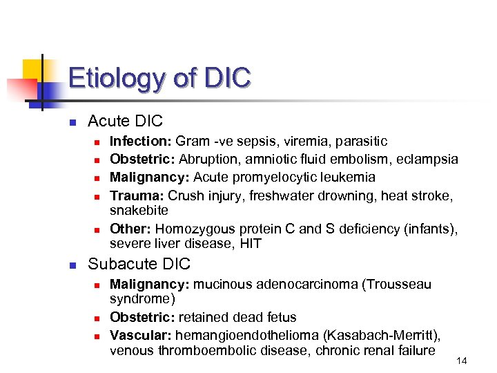 Etiology of DIC n Acute DIC n n n Infection: Gram -ve sepsis, viremia,