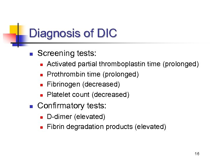 Diagnosis of DIC n Screening tests: n n n Activated partial thromboplastin time (prolonged)