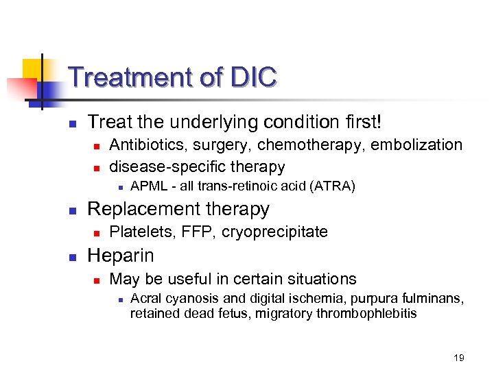 Treatment of DIC n Treat the underlying condition first! n n Antibiotics, surgery, chemotherapy,