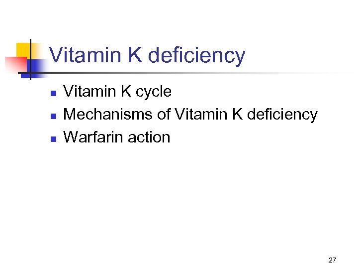 Vitamin K deficiency n n n Vitamin K cycle Mechanisms of Vitamin K deficiency