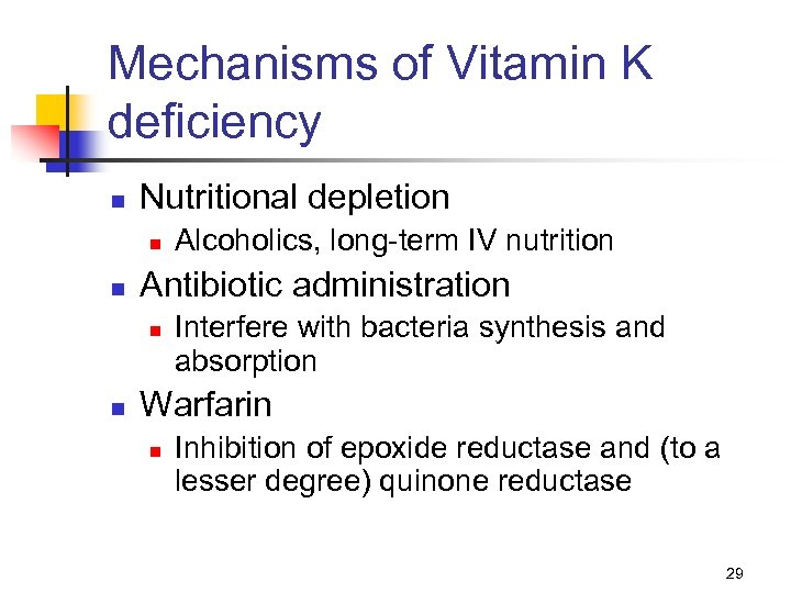 Mechanisms of Vitamin K deficiency n Nutritional depletion n n Antibiotic administration n n