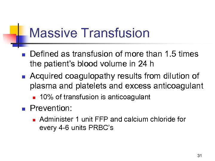 Massive Transfusion n n Defined as transfusion of more than 1. 5 times the