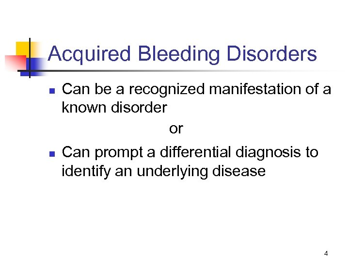Acquired Bleeding Disorders n n Can be a recognized manifestation of a known disorder