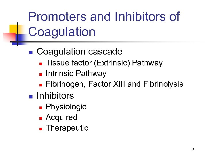 Promoters and Inhibitors of Coagulation n Coagulation cascade n n Tissue factor (Extrinsic) Pathway
